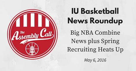 IU Basketball News Roundup: Big NBA Combine News plus Spring Recruiting Heats Up