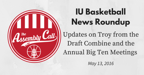 IU Basketball News Roundup: Updates on Troy from the Draft Combine and the Annual Big Ten Meetings