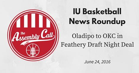 IU Basketball News Roundup: Oladipo to OKC in #Feathery Draft Night Deal