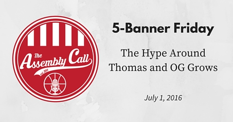 5-Banner Friday: The Hype Around Thomas and OG Grows