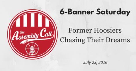 6-Banner Saturday: Former Hoosiers Chasing Their Dreams