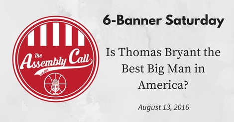 6-Banner Saturday: Is Thomas Bryant the Best Big Man in America?
