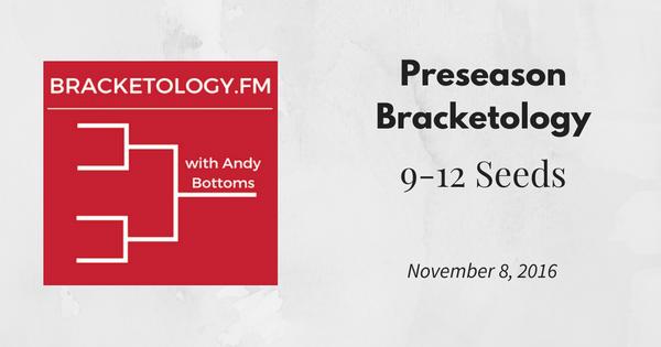 Preseason Bracketology: 9-12 Seeds