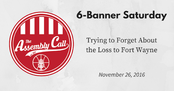 6-Banner Saturday: Trying to Forget About the Loss to Fort Wayne