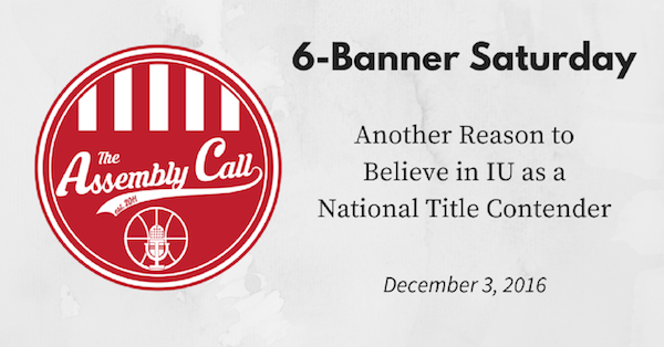 6-Banner Saturday: Another Reason to Believe in IU as a National Title Contender