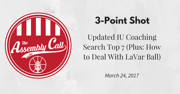 3-Point Shot: Updated IU Coaching Search Top 7 (Plus: How to Deal With LaVar Ball)