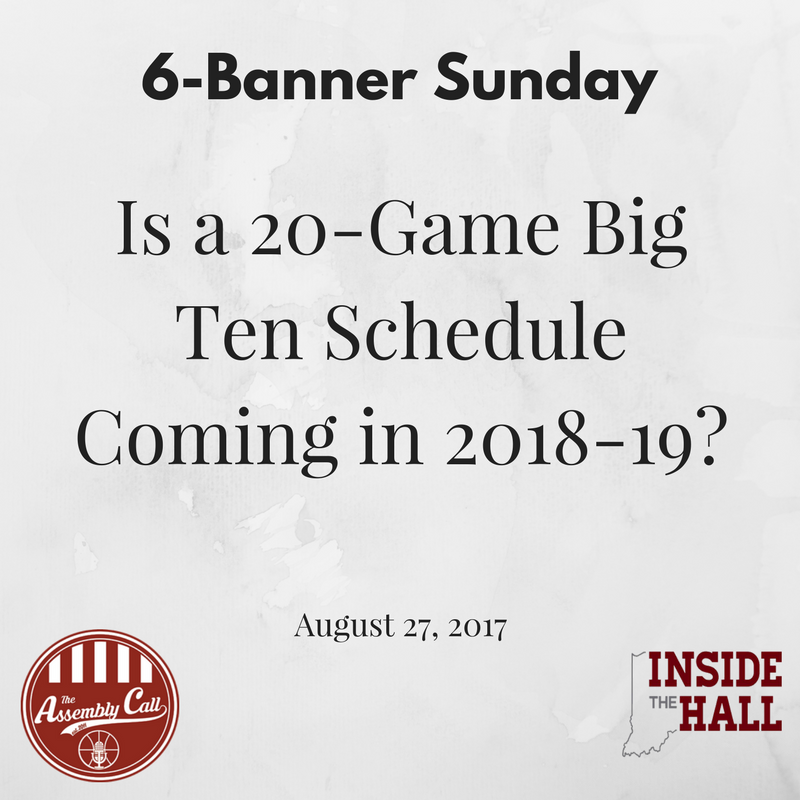 6-Banner Sunday: Is a 20-Game B1G Schedule Coming in 2018-19?