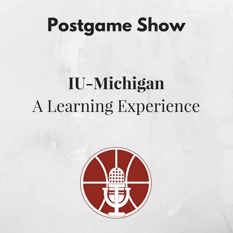 [357] IU-Michigan Postgame Show: A Learning Experience