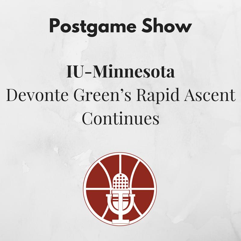 [385] IU-Minnesota Postgame Show: Devonte Green's Rapid Ascent Continues