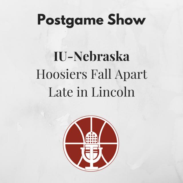 [389] IU-Nebraska Postgame Show: Hoosiers Fall Apart Late in Lincoln