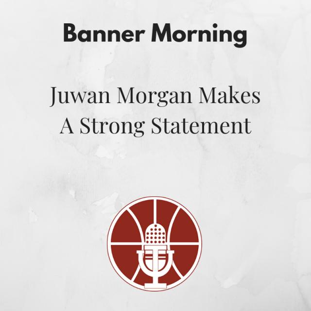 Banner Morning: Juwan Morgan Makes a Strong Statement