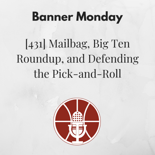 [431] Banner Monday: Mailbag, Big Ten Roundup, and Defending the Pick-and-Roll