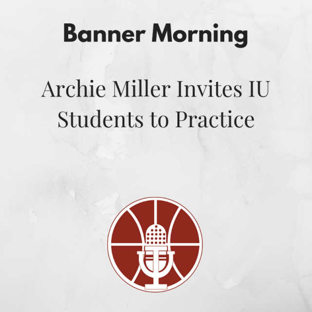 Banner Morning: Archie Miller Invites IU Students to Practice
