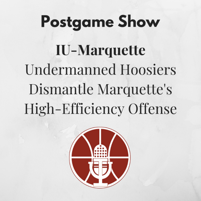 [440] IU-Marquette Postgame Show: Undermanned Hoosiers Dismantle Marquette's High-Efficiency Offense