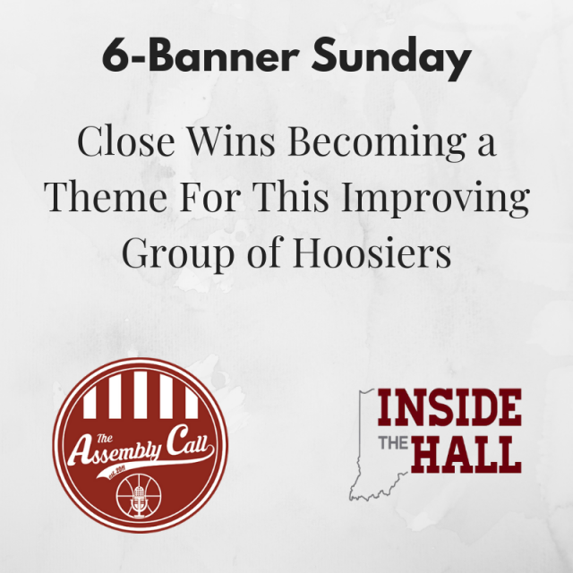 6-Banner Sunday: Close Wins Becoming a Theme For This Improving Group of Hoosiers