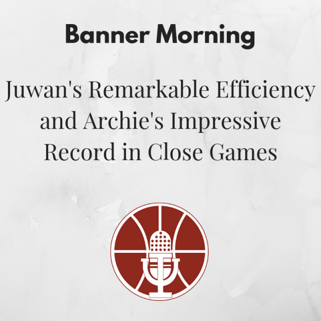 Banner Morning: Juwan's Remarkable Efficiency and Archie's Impressive Record in Close Games