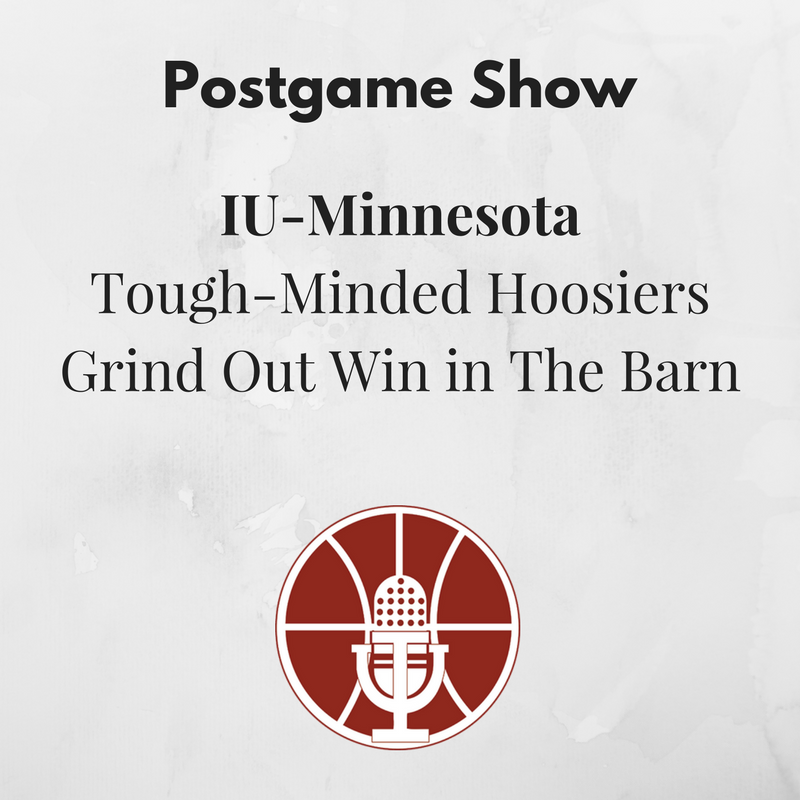 [370] IU-Minnesota Postgame Show: Tough-Minded Hoosiers Grind Out Win in The Barn
