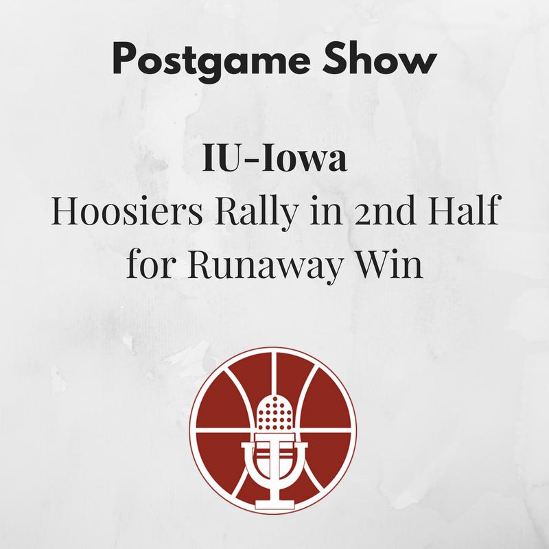 [358] IU-Iowa Postgame Show: Hoosiers Rally in 2nd Half for Runaway Win