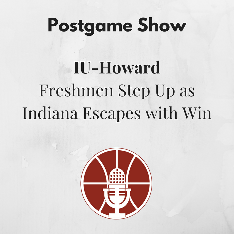 [349] IU-Howard Postgame Show: Freshmen Step Up as Indiana Escapes with Win
