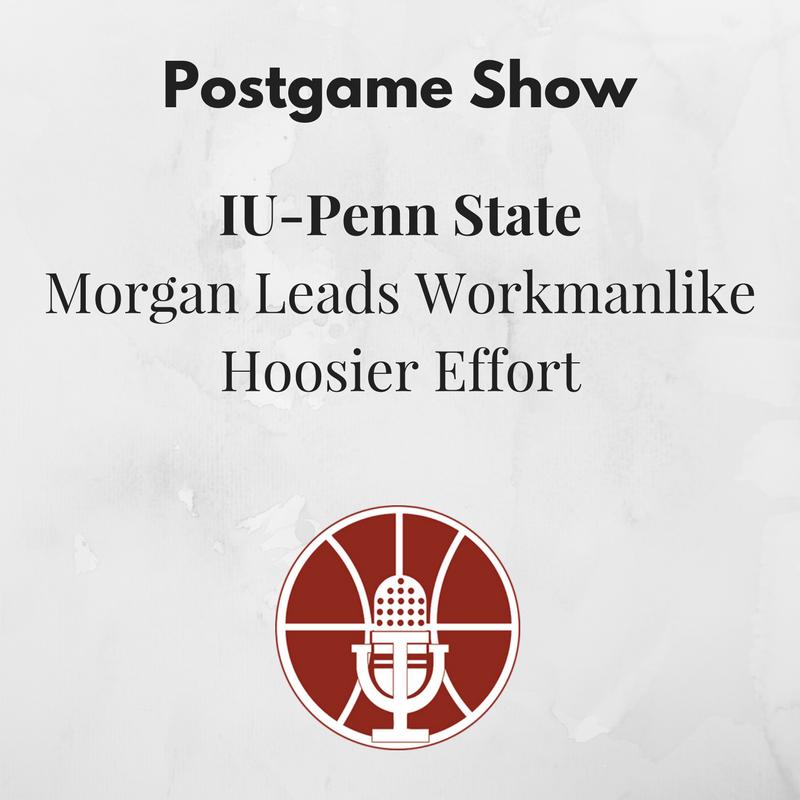 [371] IU-Penn State Postgame Show: Morgan Leads Workmanlike Hoosier Effort